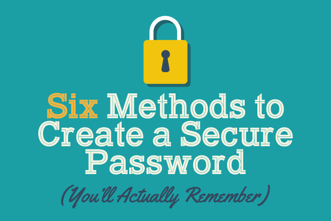 Six Methods to Create a Secure Password You'll Actually Remember [INFOGRAPHIC]